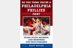 So You Think You're A Philadelphia Phillies Fan? by Scott Butler
